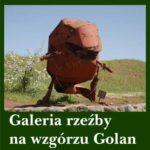 Galeria rzeźby na wzgórzu Golan